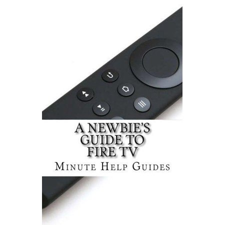 A Newbie  039 S Guide To Fire Tv