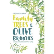Family Trees and Olive Branches : Creating a Culture of Grace in Your Family