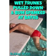 Wet Trunks Pulled Down & Bum Spanked At Baths - eBook