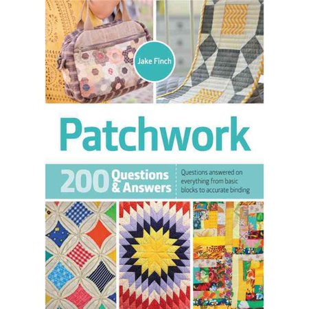 Patchwork: 200 Questions & Answers: Questions Answered on Everything from Basic Blocks to Accurate Binding