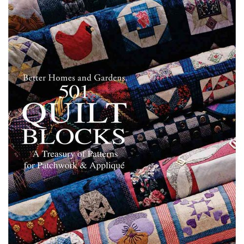 Better Homes and Gardens 501 Quilt Blocks: A Treasury of Patterns for Patchwork and Applique