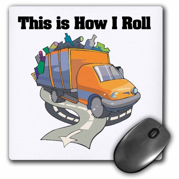 3drose This Is How I Roll Garbage Truck Garbageman Design Mouse Pad 8 By 8 Inches Walmart Com Walmart Com