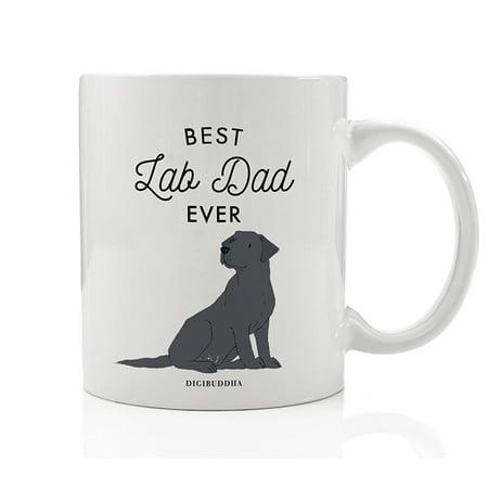 Best Lab Dad Ever Coffee Mug Gift Idea Daddy Father Man's Best Friend Family Pet Black Gray Labrador Retriever Rescue Dog Adoption 11oz Ceramic Tea Cup Christmas Birthday Present by Digibuddha