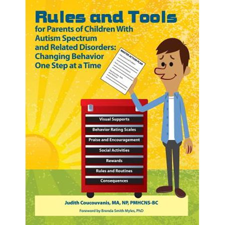 Rules and Tools for Parenting Children with Autism Spectrum and Related Disorders : Changing Behavior One Step at a