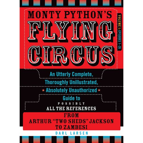 Monty Python's Flying Circus: An Utterly Complete, Thoroughly Unillustrated, Absolutely Unauthorized Guide to Possibly All the References,  Episodes 1-26