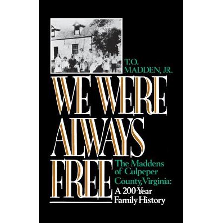 We Were Always Free : The Maddens of Culpeper County, Virginia: A 200-Year Family