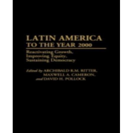 Latin America In The Year 2000  Reactivating Growth  Improving Equity  Sustaining Democracy