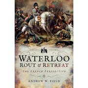 Waterloo: Rout and Retreat : The French Perspective (Hardcover)