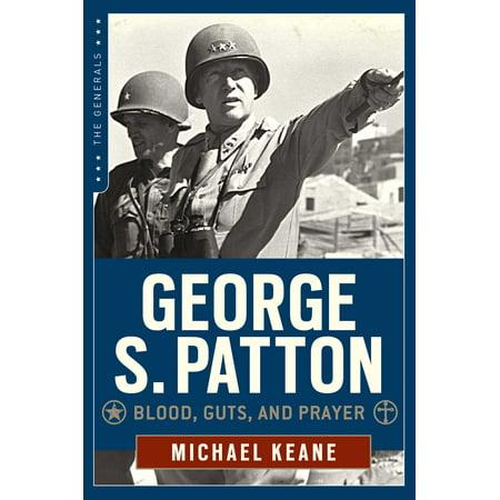 George S. Patton : Blood, Guts, and Prayer