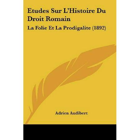Etudes Sur Lhistoire Du Droit Romain  La Folie Et La Prodigalite  1892