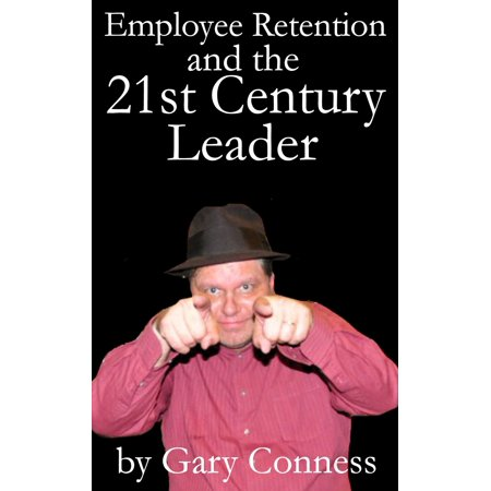 Employee Retention and the 21st Century Leader -