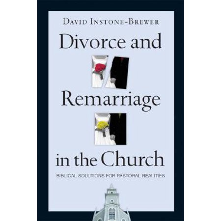 Divorce and Remarriage in the Church : Biblical Solutions for Pastoral