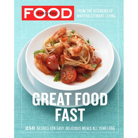 Long Magazine - Everyday Food: Great Food Fast : 250 Recipes for Easy, Delicious Meals All Year Long