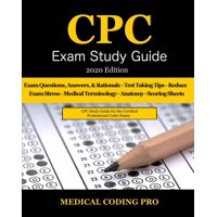 CPC Exam Study Guide - 2020 Edition: 150 CPC Practice Exam Questions, Answers, Full Rationale, Medical Terminology, Common Anatomy, The Exam Strategy, and Scoring Sheets (Paperback)