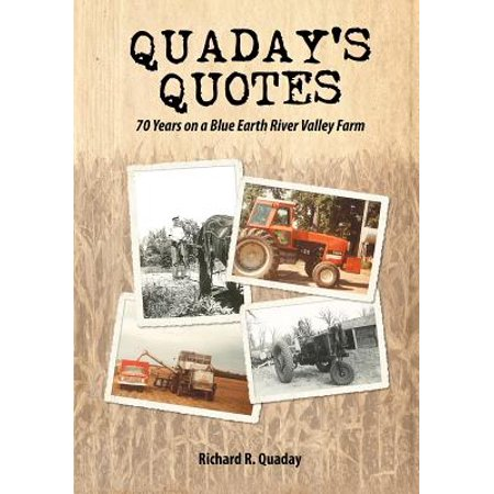 Quaday's Quotes; 70 Years on a Blue Earth River Valley Farm