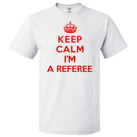 Keep Calm I'm A Referee T shirt Funny Tee Gift](Referee T Shirts)