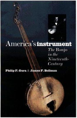 America's Instrument: The Banjo in the Nineteenth Century by