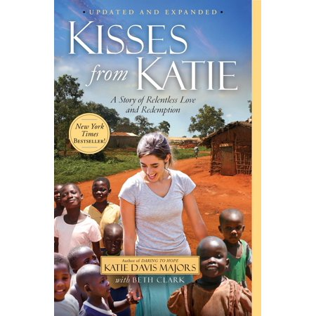 Kisses from Katie : A Story of Relentless Love and