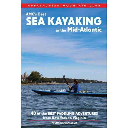Appalachian Mountain Club's Best Sea Kayaking in the Mid-Atlantic: Forty Costal Paddling Adventures from New Your to Virginia