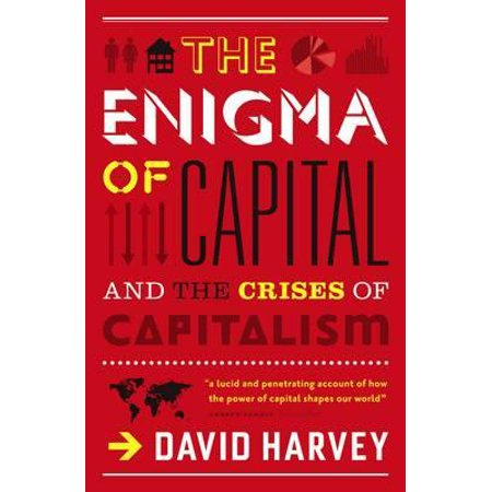 Enigma of Capital How Capitalism Dominates the World and How We Can Master Its Mood