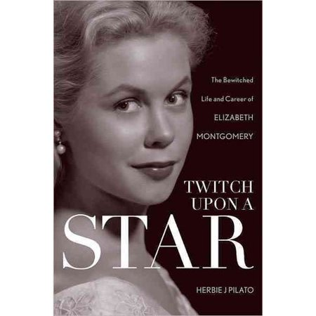 Twitch Upon A Star  The Bewitched Life And Career Of Elizabeth Montgomery