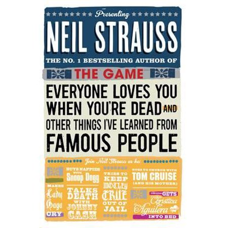 Everyone Loves You When You're Dead : (And Other Things I Learned from Famous People). by Neil Strauss