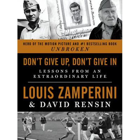 Don't Give Up, Don't Give in : Lessons from an Extraordinary (Don T Stop Don T Give Up)