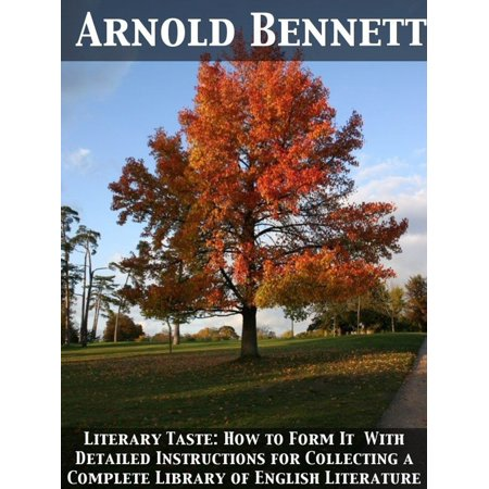Literary Taste: How to Form It With Detailed Instructions for Collecting a Complete Library of English Literature - eBook