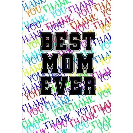 Best Mom Ever Notebook : Gift idea for Mother's Day or (Mother's Day Art Ideas)