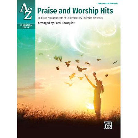 A to Z Praise and Worship Hits : 40 Piano Arrangements of Contemporary Christian Favorites (Contemporary Piano Arrangements)
