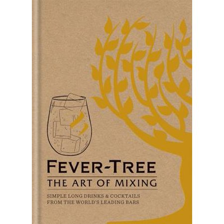 Fever Tree: The Art of Mixing : Recipes from the world's leading bars