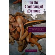 In the Company of Demons : Unnatural Beings, Love, and Identity in the Italian Renaissance