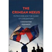 The Crimean Nexus : Putin's War and the Clash of Civilizations