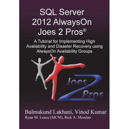 SQL Server 2012 Alwayson Joes 2 Pros (R) : A Tutorial for Implementing High Availability and Disaster Recovery Using Alwayson Availability (Order By Group By Having In Sql)