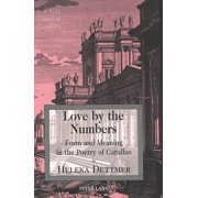 Love by the Numbers : Form and Meaning in the Poetry of Catullus