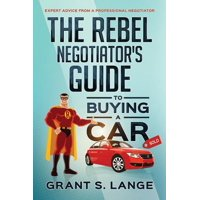 The Rebel Negotiator's Guide to Buying a Car (Paperback)
