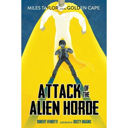Attack of the Alien Horde (Miles Taylor and the Golden Cape, Bk. 1) - image 1 of 1