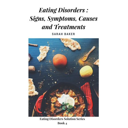 Eating Disorders: Signs, Symptoms, Causes and Treatments - (Symptoms Of An Eating Disorder In A Teenager)