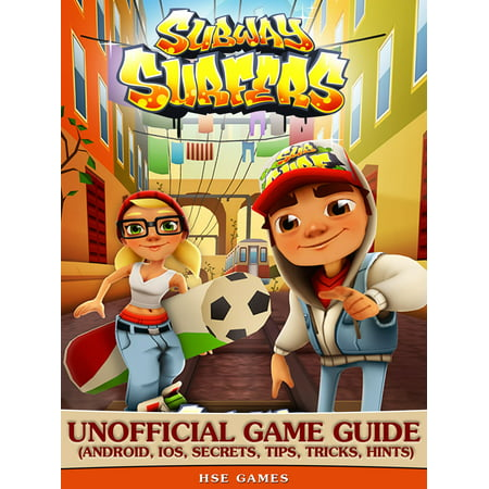 Subway Surfers Unofficial Game Guide (Android, iOS, Secrets, Tips, Tricks,  Hints) - eBook