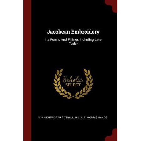 (Jacobean Embroidery : Its Forms and Fillings Including Late Tudor)