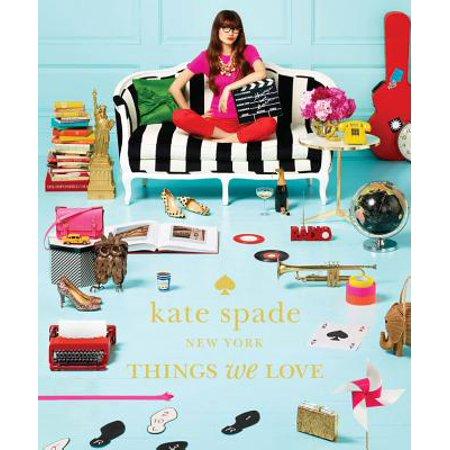 Kate Spade New York: Things We Love : Twenty Years of Inspiration, Intriguing Bits and Other