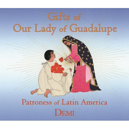 Gifts of Our Lady of Guadalupe : Patroness of Latin America