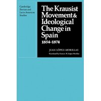 The Krausist Movement and Ideological Change in Spain, 1854 1874