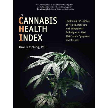 The Cannabis Health Index  Combining The Science Of Medical Marijuana With Mindfulness Techniques To Heal 100 Chronic Symptoms And Diseases