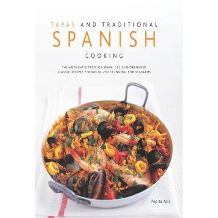 Tapas and Traditional Spanish Cooking: 130 Sun-drenched Classic Recipes Shown in 230 Stunning Photographs -