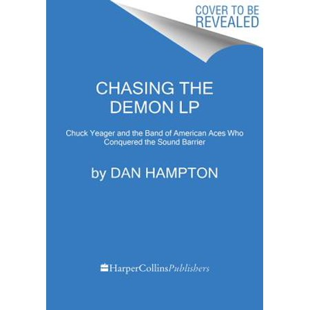 Chasing the Demon : A Secret History of the Quest for the Sound Barrier, and the Band of American Aces Who Conquered (Dawn Hampton)