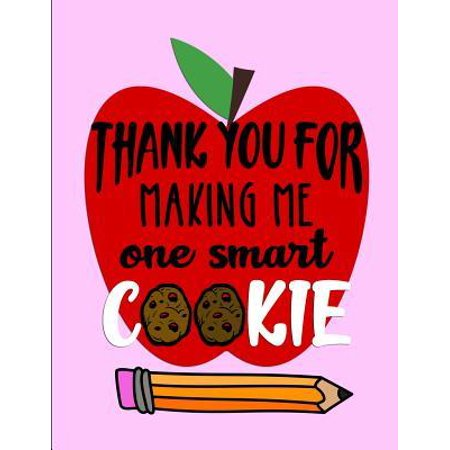 Thank You For Making Me One Smart Cookie: Notebook Journal Gift for Teachers, Professors, Tutors, Coaches and Instructors