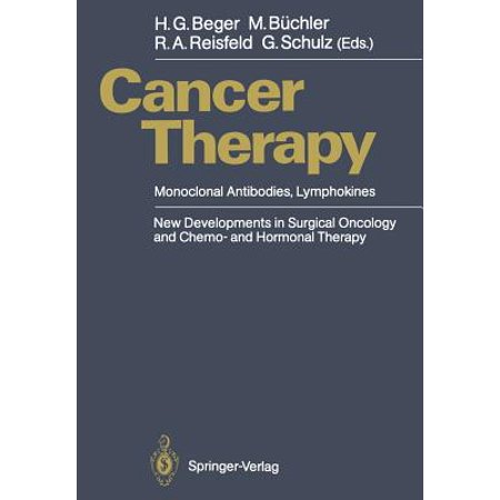 - Cancer Therapy : Monoclonal Antibodies, Lymphokines New Developments in Surgical Oncology and Chemo- And Hormonal Therapy
