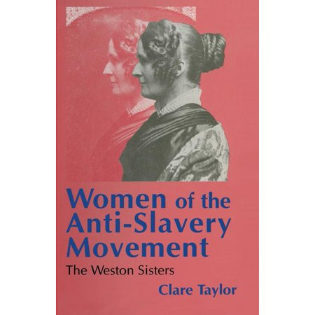 Women of the Anti-Slavery Movement : The Weston Sisters