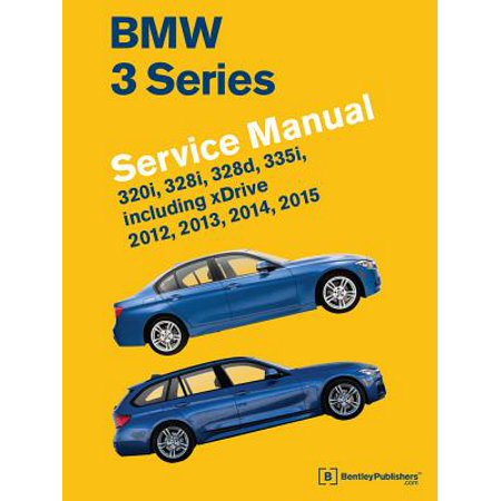 BMW 3 Series (F30, F31, F34) Service Manual: 2012, 2013, 2014, 2015 : 320i, 328i, 328d, 335i, Including